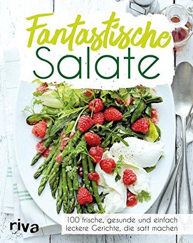 Fantastische Salate  100 Frische Gesunde Und Einfach Leckere Gerichte Die Satt Machen