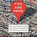 You Are Here: From the Compass to GPS, the History and Future of How We Find Ourselves Audiobook by Hiawatha Bray Narrated by Jonathan Yen