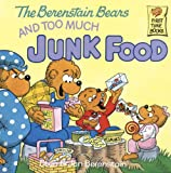 The Berenstain Bears and Too Much Junk Food (First Time Books(R))