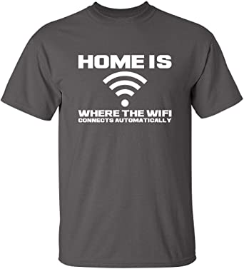 Home is Where the Wifi Sarcastic Adult Humor Graphic Gift Novelty Funny T Shirt