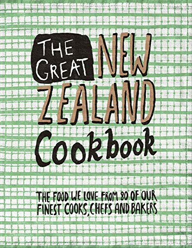 The Great New Zealand Cookbook: The Food We Love From 80 of Our Finest Cooks, Chefs and Bakers (The Great Cookbooks) by Tim Harper, Murray Thom