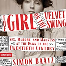 The Girl on the Velvet Swing: Sex, Murder, and Madness at the Dawn of the Twentieth Century Audiobook by Simon Baatz Narrated by Christine Lakin