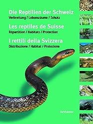 Die Reptilien der Schweiz / Les reptiles de Suisse / I rettili della Svizzera: Verbreitung · Lebensräume · Schutz / Répartition · Habitats · Protection / Distribuzione · Habitat · Protezione