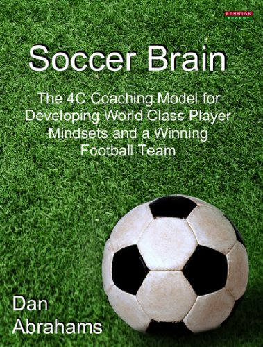 Football Soccer Coaching (Soccer Brain: The 4C Coaching Model for Developing World Class Player Mindsets and a Winning Football Team)