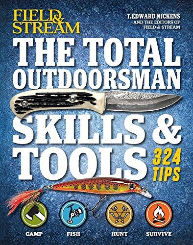 The Total Outdoorsman Skills & Tools Manual (Field & Stream) (Field And Stream The Total Outdoorsman Manual)