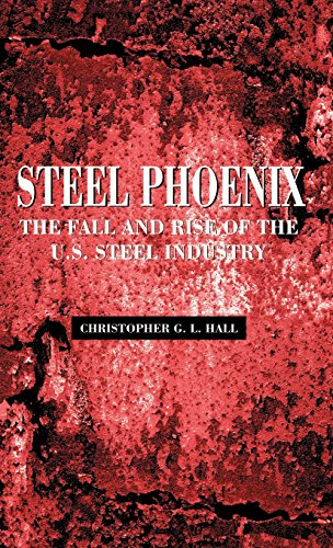 Steel Phoenix: The Fall and Rise of the American Steel Industry [Christopher G.L. Hall] (Tapa Dura)