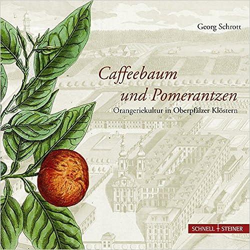 Caffeebaum Und Pomerantzen: Orangeriekultur in Oberpfalzer Klostern