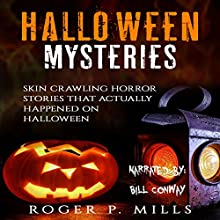 Halloween Mysteries: Skin Crawling Horror Stories That Actually Happened on Halloween: Scary Stories, Book 2 Audiobook by Roger P. Mills Narrated by Bill Conway