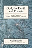 God, the Devil, and Darwin: A Critique of Intelligent Design Theory by Niall Shanks (2004-01-08)