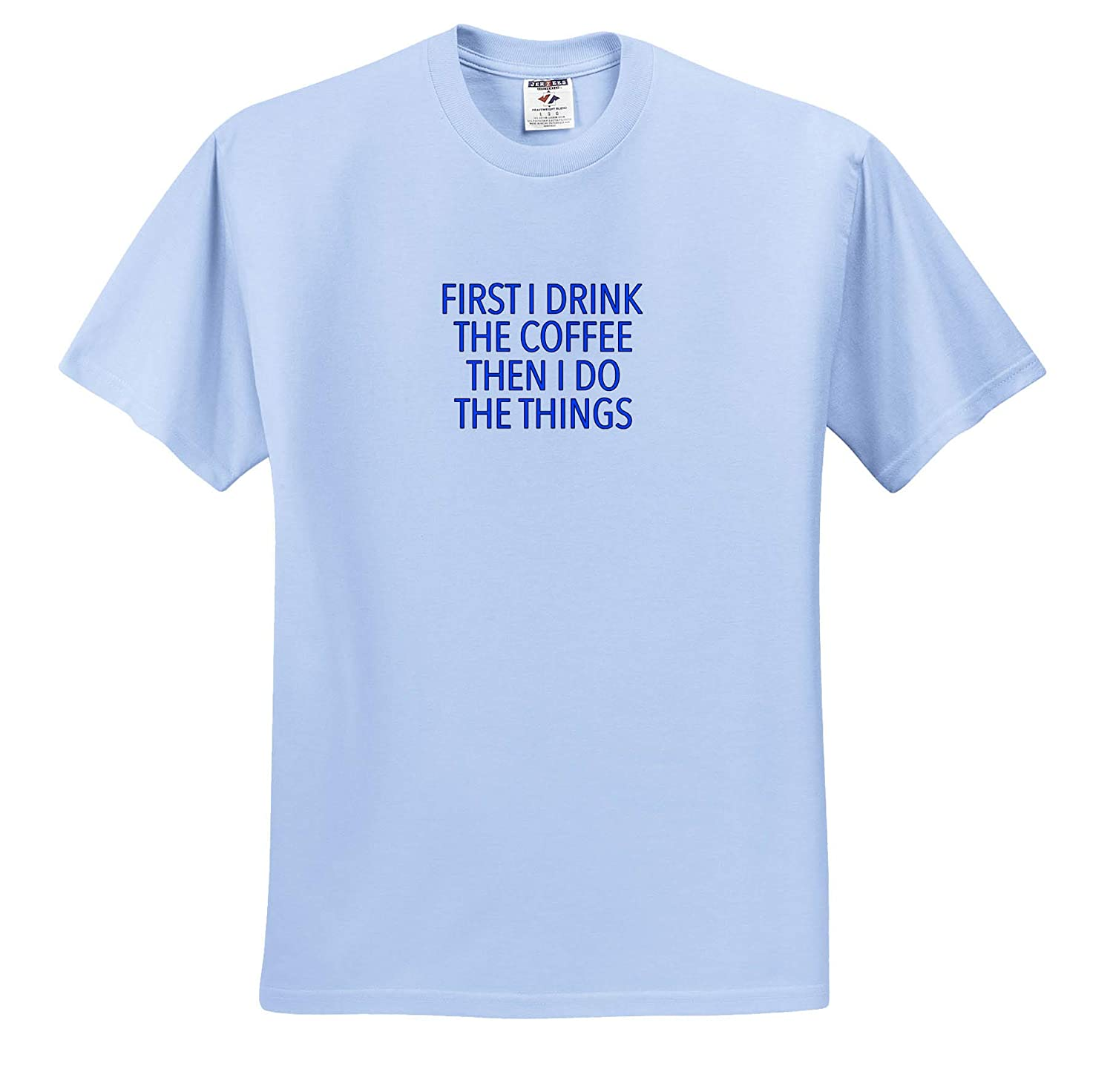 T-Shirts First I Drink The Coffee Blue Funny Sayings 3dRose EvaDane
