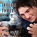 Trouble Comes in Threes: Fur, Fangs, and Felines, Book 1 Audiobook by M.A. Church Narrated by Ronald Ray Strickland