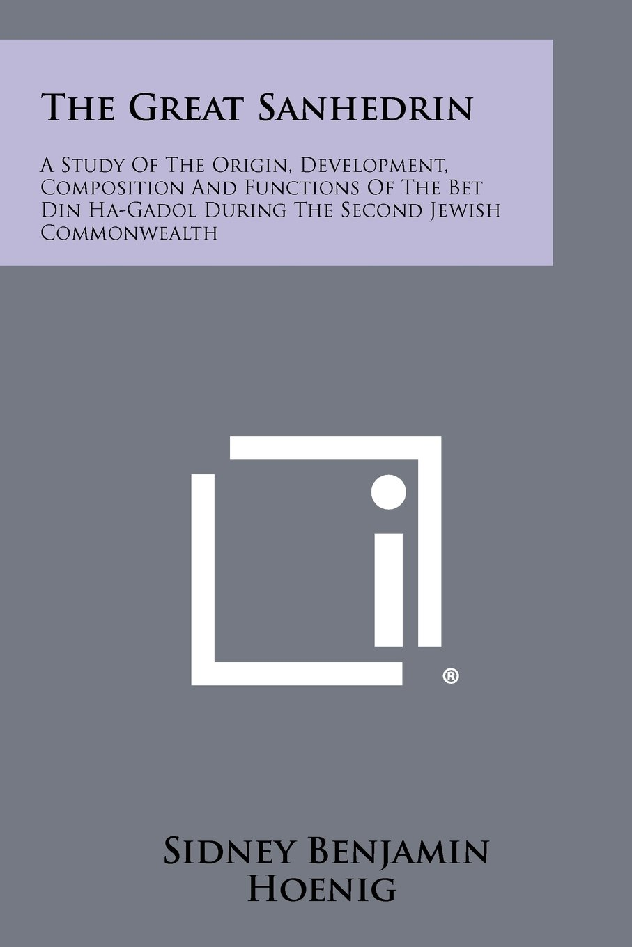 The Great Sanhedrin: A Study Of The Origin, Development, Composition And Functions Of The Bet Din Ha-Gadol During The Second Jewish Commonwealth pdf