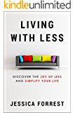 Living With Less: Discover The Joy of Less And Simplify Your Life (Minimalism and Living With Less for Mind, Body and Spirit Series 1)