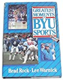 Greatest Moments in BYU Sports, Brad Rock and Lee Warnick, 0884945367