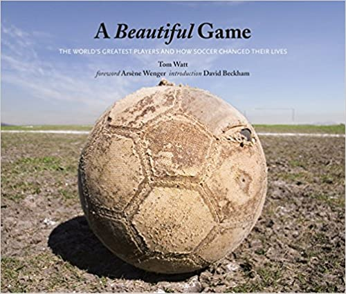 A Beautiful Game: The Worlds Greatest Players and How Soccer Changed Their Lives