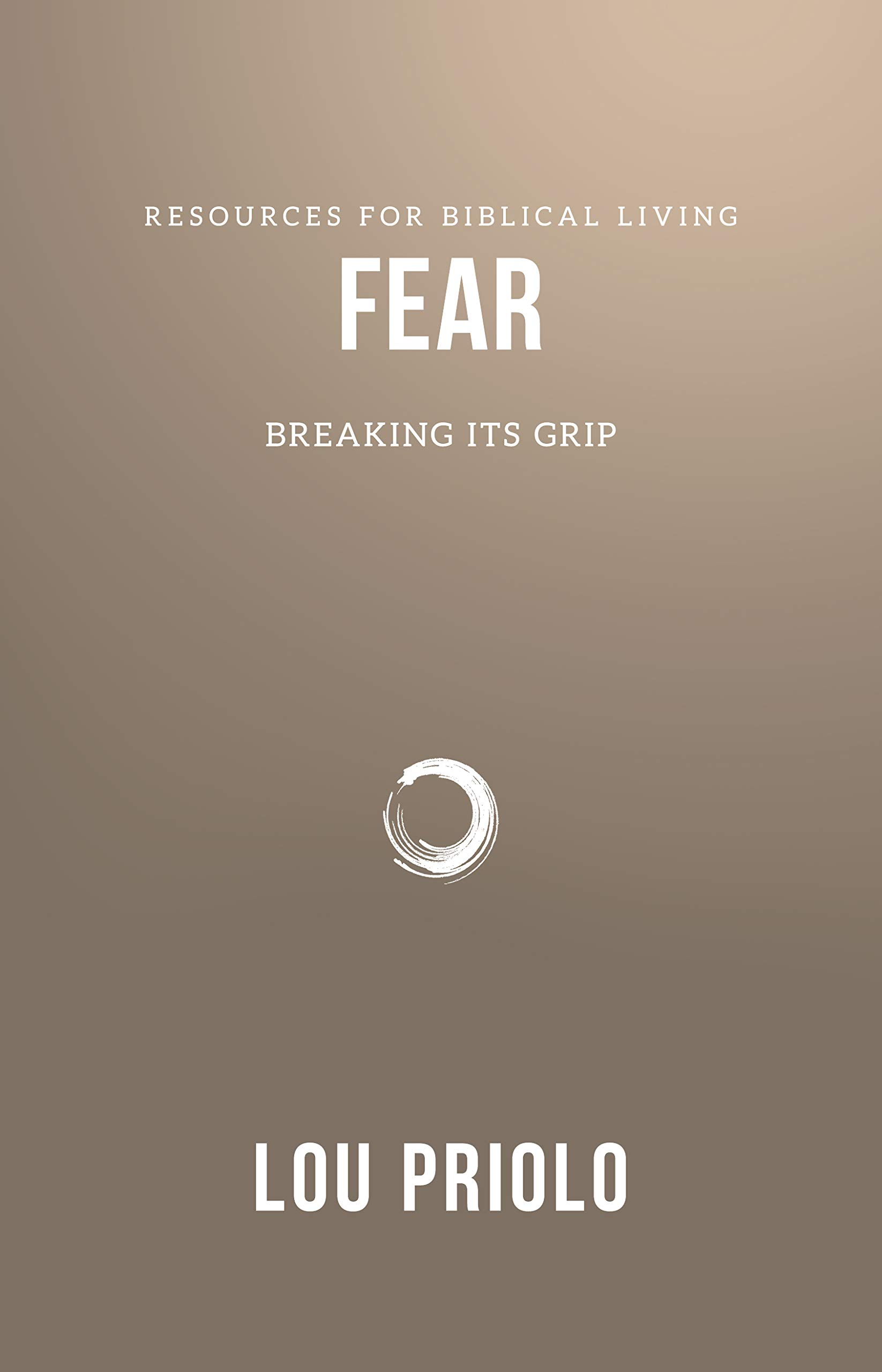 Read Online Fear: Breaking Its Grip (Resources for Biblical Living) ebook