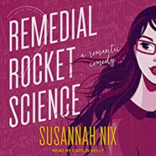 Remedial Rocket Science: Chemistry Lessons, Book 1 Audiobook by Susannah Nix Narrated by Caitlin Kelly