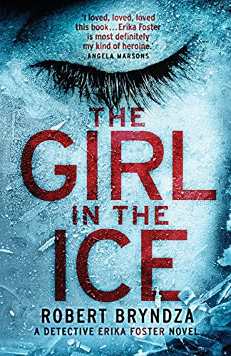 The Girl in the Ice: A gripping serial killer thriller (Detective Erika Foster crime thriller novel) (Volume 1) by Bryndza Robert