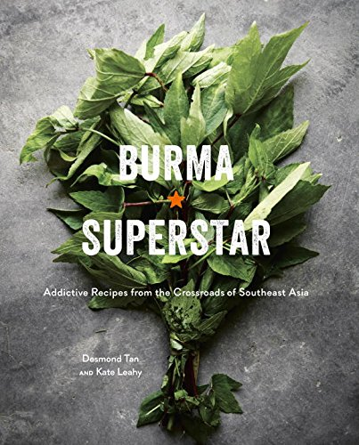Burma Superstar: Addictive Recipes from the Crossroads of Southeast Asia by DESMOND TAN, Kate Leahy