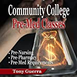 Community College Pre-Med Classes: Pre-Nursing, Pre-Pharmacy, and Pre-Med Requirements | Tony Guerra