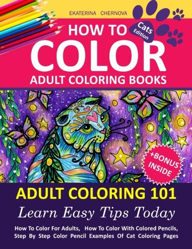 How To Color Adult Coloring Books - Adult Coloring 101: Learn Easy Tips Today. How To Color For Adults, How To Color With Colored Pencils, Step By ... Books With Colored Pencils) (Volume 1)