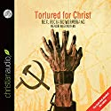 Tortured for Christ Audiobook by Rev. Richard Wurmbrand Narrated by Alex Rotaru