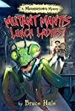 Mutant Mantis Lunch Ladies! (A Monstertown Mystery) (Monstertown Mysteries)