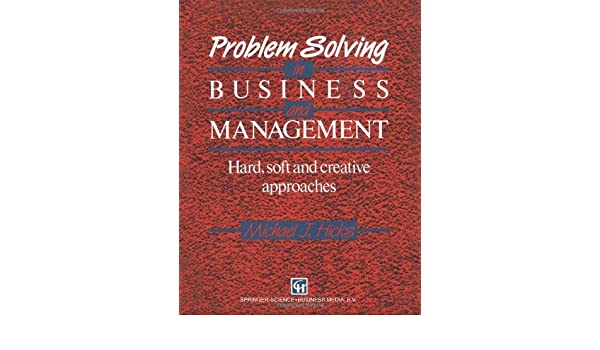 Problem Solving in Business and Management: Hard, soft and creative approaches