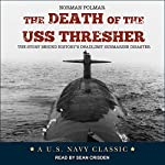 The Death of the USS Thresher: The Story Behind History's Deadliest Submarine Disaster | Norman Polmar