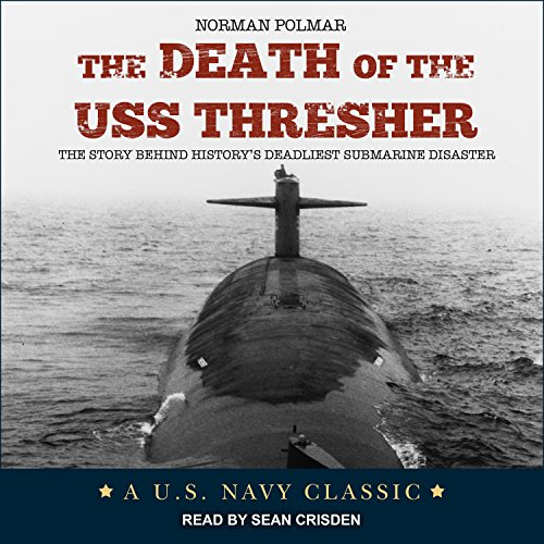 The Death of the USS Thresher: The Story Behind History's Deadliest Submarine Disaster by Tantor Audio