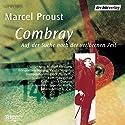 Combray: Auf der Suche nach der verlorenen Zeit Hörspiel von Marcel Proust Gesprochen von: Sylvester Groth, Thomas Holtzmann, Doris Schade