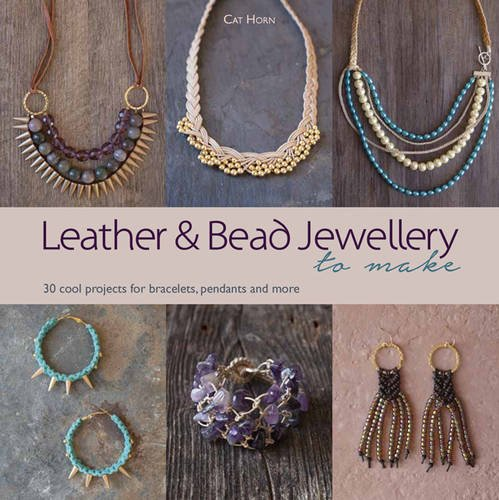 2016 Jewelry - Leather and Bead Jewellery to Make: 30 Cool Projects for Bracelets, Pendants and More by Cat Horn (2016-01-15)