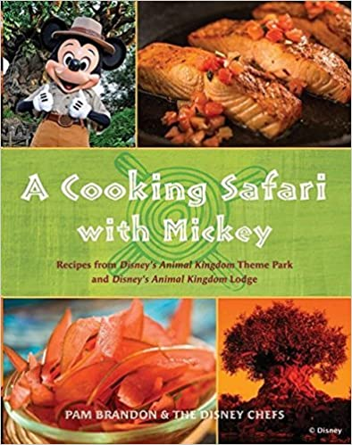 A Cooking Safari with Mickey Recipes from Disney World's Animal Kingdom