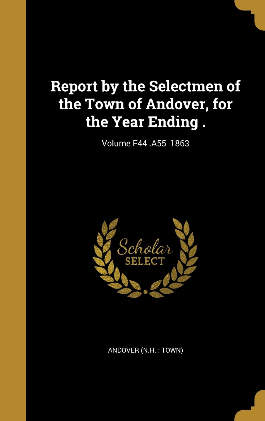 Report by the Selectmen of the Town of Andover, for the Year Ending .; Volume F44 .A55 1863 ebook