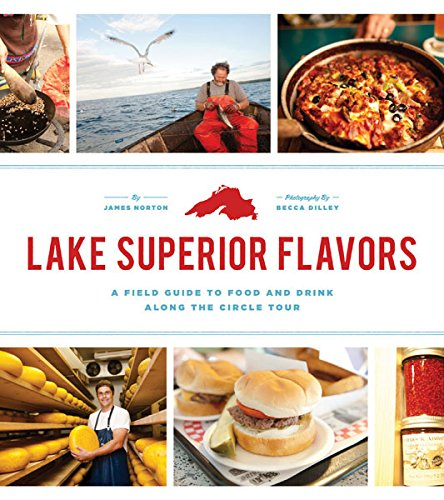 Lake Superior Flavors: A Field Guide to Food and Drink along the Circle Tour (Family Recipes Magazine Circle)