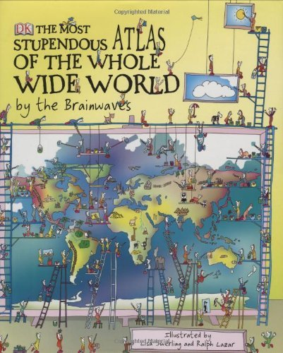 The Most Stupendous Atlas of the Whole Wide World by the Brainwaves by Ralph Lazar (2008-08-02)