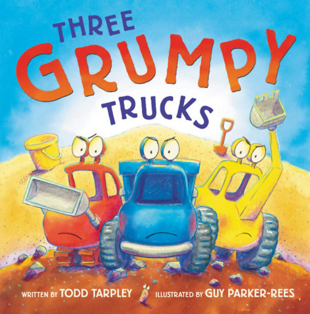 I Sent My Grouchy Email To Amazon Today >> Three Grumpy Trucks Todd Tarpley Guy Parker Rees 9780316341226