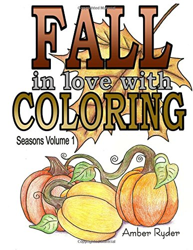 FALL in love with Coloring: Adult coloring book designed to help you de-stress and unwind. Seasons volume 1 is dedicated
