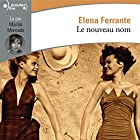 Le nouveau nom (L'amie prodigieuse 2)   Livre audio Auteur(s) : Elena Ferrante Narrateur(s) : Marina Moncade