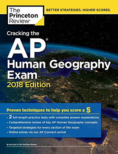 Pdf Teen Cracking the AP Human Geography Exam, 2018 Edition: Proven Techniques to Help You Score a 5 (College Test Preparation)