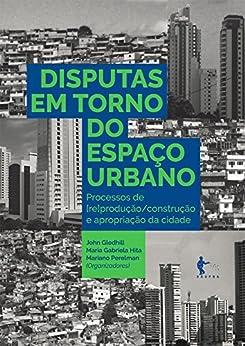 Disputas em torno do espaço urbano: processos de [re]produção por [Gledhill, John, Hita, Maria Gabriela, Perelman, Mariano]