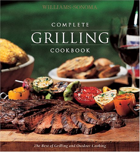 Williams-Sonoma Complete Grilling Cookbook (Williams-Sonoma Complete Cookbooks) (Williams Sonoma Grilling)
