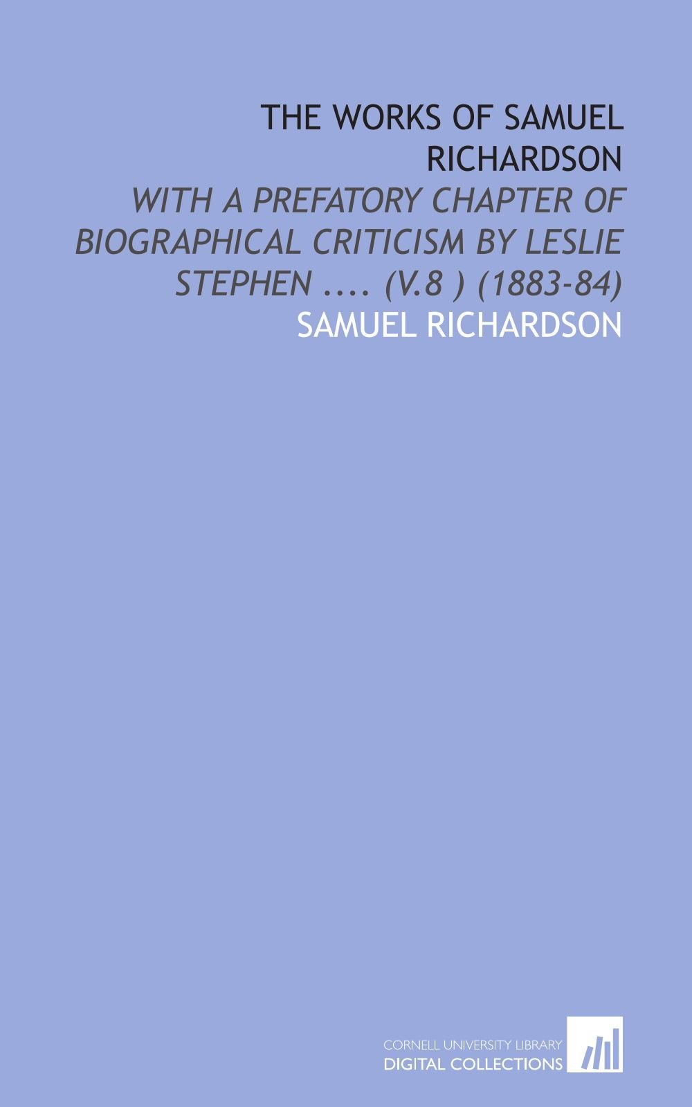 The Works of Samuel Richardson: With a Prefatory Chapter of Biographical Criticism by Leslie Stephen .... (V.8 ) (1883-84) PDF Text fb2 book