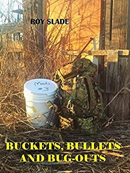 Buckets, Bullets and Bug-Outs (Book 1) by [Slade, Roy]
