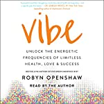Vibe: Unlock the Energetic Frequencies of Limitless Health, Love & Success | Robyn Openshaw