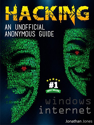 HACKING : An unofficial anonymous guide : Windows and Internet (English Edition)