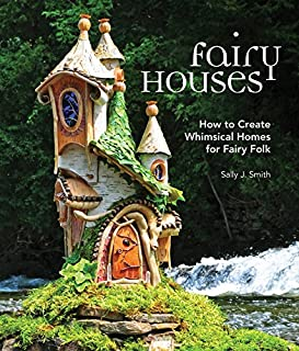 Book Cover: Fairy Houses: How to Create Whimsical Homes for Fairy Folk