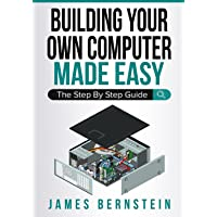 Building Your Own Computer Made Easy: The Step By Step Guide: 6