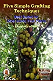 Download Five simple grafting techniques best suited for most exotic fruit plants (Economy Edition) in PDF ePUB Free Online