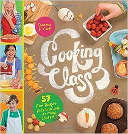 Amazon Com Cooking Class Fun Recipes Kids Will Love To Make